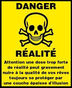Attention une dose trop forte de réalité peut gravement nuire à la qualité de…