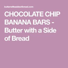 CHOCOLATE CHIP BANANA BARS - Butter with a Side of Bread Banana Dessert, Dessert Bread, Dessert Bars, Banana Recipes Easy, Ripe Banana Recipe, Candy Bar Cookies, Cookie Desserts, Vegan Dessert Recipes, Delicious Desserts