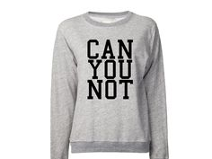 Can You Not Sweatshirt | Tumblr Sweatshirt | Quotes Shirt | Hipster Shirts  | tumblr Sweaters | Sassy Sarcasm Sarcastic Sweater by FringePeople on Etsy https://www.etsy.com/listing/223728143/can-you-not-sweatshirt-tumblr-sweatshirt