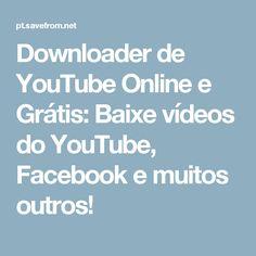 Downloader de YouTube Online e Grátis: Baixe vídeos do YouTube, Facebook e muitos outros!