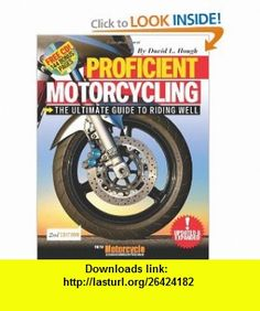 Proficient Motorcycling The Ultimate Guide to Riding Well (9781933958354) David L. Hough , ISBN-10: 1933958359  , ISBN-13: 978-1933958354 ,  , tutorials , pdf , ebook , torrent , downloads , rapidshare , filesonic , hotfile , megaupload , fileserve