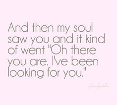 then my soul saw you.
