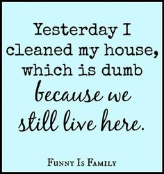 Yesterday I cleaned my house, which is dumb because we still live here. #humor #realestate
