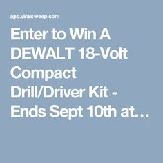 Enter to Win A DEWALT 18-Volt Compact Drill/Driver Kit - Ends Sept 10th at…