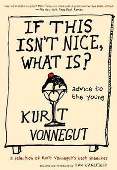 If This Isn't Nice, What Is? Kurt Vonnegut's Advice to the Young on Kindness, Computers, Community, and the Power of Great Teachers | Brain ...