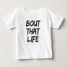 Bout That Life Print Baby T-Shirt - cool gift idea unique present special diy