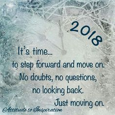 2018 is a time to leave the past in the past and move forward. Make each day a new opportunity for growth and adventure. Look to the future and forget about the past. Focus on reaching my goals and slowly I will achieve them all. Sad Quotes, Famous Quotes, Quotes To Live By, Love Quotes, Inspirational Quotes, Motivational, Bible Quotes, Boyfriend Quotes Relationships, Relationship Quotes