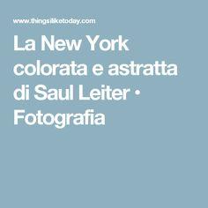 La New York colorata e astratta di Saul Leiter • Fotografia