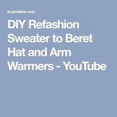 DIY Refashion Sweater to Beret Hat and Arm Warmers - YouTube