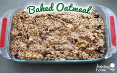healthy baked oatmeal: Holly's notes: I have made this twice now and the kids love it! tastes ike eating an oatmeal cookie for breakfast