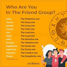 Who Are You In The Friend Group? Aries: The Protective one; Taurus: The Sassy one; Gemini: The Crazy one; Cancer: The Calm one; Leo: The Loud one; Virgo: The Loyal one; Libra: The Sensitive one; Scorpio: The Talkative one; Sagittarius: The Smart one; Capricorn: The Funny one; Aquarius: The Creative one; Pisces: The Empathetic one #zodiacsigns #astrology #zodiacpersonality