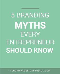 Busting 5 common Branding Myths. Explaining different branding myths and why entrepreneurs should stop believing them today. Click through to read the branding myths.
