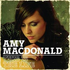 """This is the Life"" ~Amy MacDonald"
