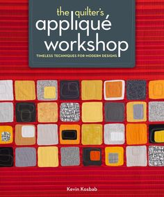 The Quilter's Applique Workshop by Kevin Kosbab • my book is now available!