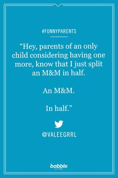 """Hey, parents of an only child considering having more, know that I just split an M&M in half. An M&M in half."" -ValeeGrrl #funnyparents #funnyparenting"