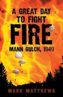 A Great Day to Fight Fire by Mark Matthews recounts the 1949 Mann Gulch fire (double click the link to request this title)