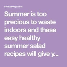 Summer is too precious to waste indoors and these easy healthy summer salad recipes will give you lots of energy and lots of time to play outdoors!