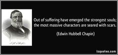Out of suffering have emerged the strongest souls; the most massive characters are seared with scars. (Edwin Hubbell Chapin) #quotes #quote #quotations #EdwinHubbellChapin