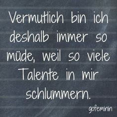 müde, Talent