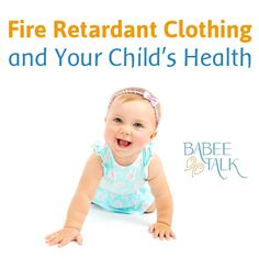 Fire retardant clothing and your child's health: http://www.babeetalk.com/blogs/babeetalkblog/17607016-fire-retardant-clothing-and-your-child-s-health #babeetalk #blog #fire #retardant #baby #clothes #parenting #tips #ideas #safety