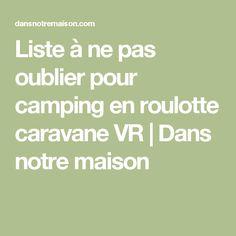 Liste à ne pas oublier pour camping en roulotte caravane VR | Dans notre maison Camping, Organiser, Math, Trailer Tent, Caravan, Organization, Home, Campsite, Math Resources