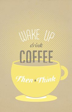 wake up, drink coffee, then think // #quote #goodmorning