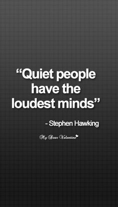quote: quiet people have the loudest minds Some Quotes, Love Quotes For Him, Great Quotes, Quotes To Live By, Inspirational Quotes, Quiet People, Simple Words, Quotations, Qoutes