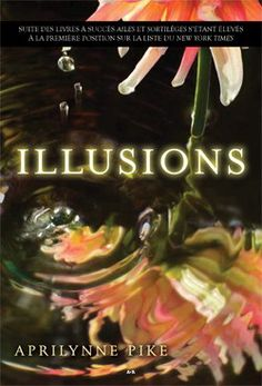 Illusions - Aprilynne Pike: (Wings Series - Book #3) Stars: ☆☆☆☆☆ Recommend? Yes!