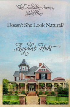 Doesn't She Look Natural? (The Fairlawn Series Book 1) by [Hunt, Angela]