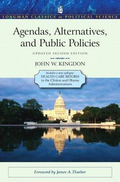 Agendas, Alternatives, and Public Policies, Update Edition, with an Epilogue on Health Care (2nd Edition) (Longman Classics in Political Science) by John W. Kingdon http://www.amazon.com/dp/020500086X/ref=cm_sw_r_pi_dp_a95.ub134FPGK