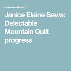 Janice Elaine Sews: Delectable Mountain Quilt progress