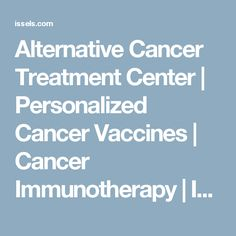 Alternative Cancer Treatment Center | Personalized Cancer Vaccines | Cancer Immunotherapy | Issels Integrative Immuno-Oncology