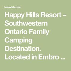 Happy Hills Resort – Southwestern Ontario Family Camping Destination.  Located in Embro Ontario