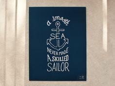 A Smooth Sea Never Made A Skilled Sailor – Screen Print ($30)