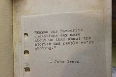 """""""maybe our favourite quotations say more about us than about the stories and people we're quoting."""""""