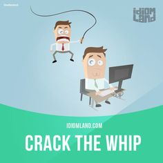 """""""Crack the whip"""" means """"to use your authority to make someone else behave better or work harder"""". Example: I was late for work three times, so my boss cracked the whip. If I'm late one more time, I'm fired!"""
