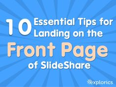 10 Tips for Landing on the Front Page of SlideShare by Explorics via slideshare