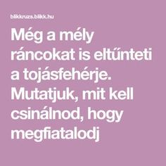 Még a mély ráncokat is eltűnteti a tojásfehérje. Mutatjuk, mit kell csinálnod, hogy megfiatalodj Herbal Remedies, Natural Remedies, Forever Living Products, Herbal Medicine, Endometriosis, Health And Beauty, Anti Aging, Health Tips, Herbalism