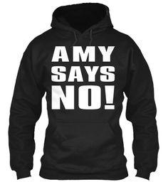Amy Says No!!!  Black Sweatshirt Front