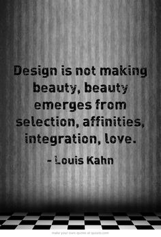 Louis Kahn's comment about the essence of #homedecor is absolutely spot on!