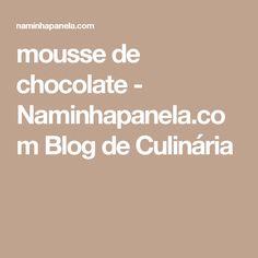 mousse de chocolate - Naminhapanela.com Blog de Culinária