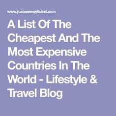 A List Of The Cheapest And The Most Expensive Countries In The World - Lifestyle & Travel Blog