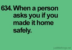 when a person asks you if you made it home safely #justlittlethings