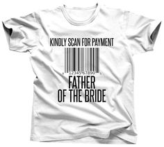 Father Of The Bride Shirt  Scan For Payment Tshirt  Wedding