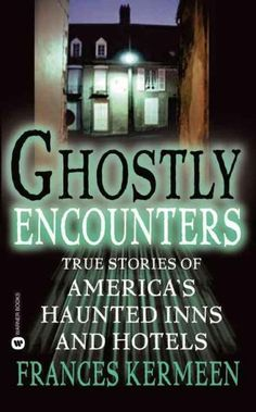 Ghostly Encounters: True Stories of America's Haunted Inns and Hotels