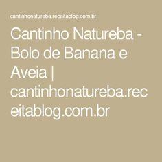 Cantinho Natureba - Bolo de Banana e Aveia | cantinhonatureba.receitablog.com.br