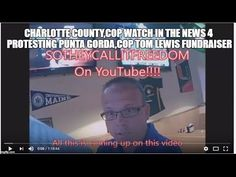 CHARLOTTE COUNTY,COP WATCH IN THE NEWS 4 PROTESTING PUNTA GORDA,COP TOM ...