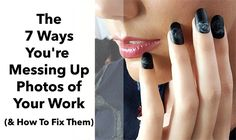 Taking photos of your work is the single most important way to market yourself as a nail pro http://www.thenailscape.com/7-ways-youre-messing-up-your-nail-photos-and-how-to-fix-them/