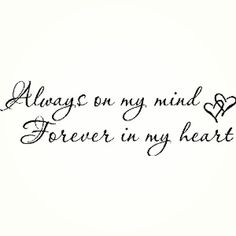 """Always on My Mind, Forever in My Heart"" ♥ I Love it and now im thinkin bout getting it:] bone tattoo neck tattoo tattoo tattoo tattoos ideas collar bone Rip Tattoos For Dad, In Loving Memory Tattoos, Grandma Tattoos, Love Quote Tattoos, Tattoo Quotes For Women, Dad Tattoos, Tattoos For Daughters, Friend Tattoos, Tatoos"