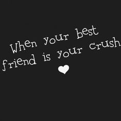 When your best friend is your crush... ❤️
